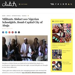 Militants Abduct 100 Nigerian Schoolgirls, Bomb Capital City of Abuja