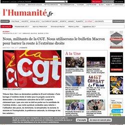 Nous, militants de la CGT, utiliserons le bulletin Macron pour barrer la route à l'extrême droite