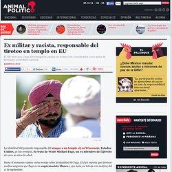 Ex militar y racista, responsable del tiroteo en templo en EU