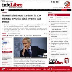 Morenés admite que la misión de 300 militares enviados a Irak no tiene casi trabajo