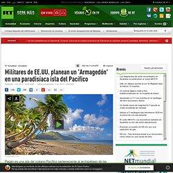 Militares de EE.UU. planean un 'Armagedón' en una paradisíaca isla del Pacífico
