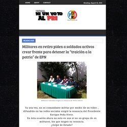 """Militares en retiro piden a soldados activos crear frente para detener la """"traición a la patria"""" de EPN"""