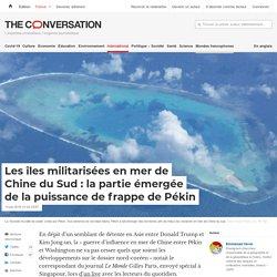 Les îles militarisées en mer de Chine duSud: lapartie émergée delapuissance defrappe dePékin