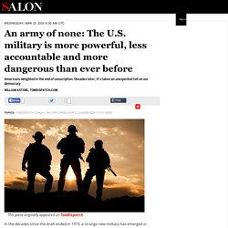 An army of none: The U.S. military is more powerful, less accountable and more dangerous than ever before