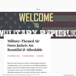 Military-Themed Air Force Jackets Are Beautiful & Affordable