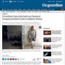 US military burn pits built on chemical weapons facilities tied to soldiers' illness