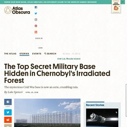 The Top Secret Military Base Hidden in Chernobyl's Irradiated Forest