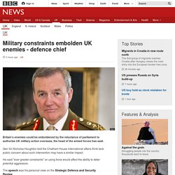 Military constraints embolden UK enemies - defence chief - BBC News