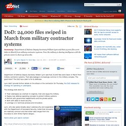 DoD: 24,000 files swiped in March from military contractor systems