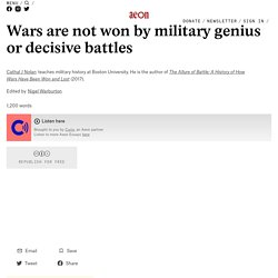 Wars are not won by military genius or decisive battles