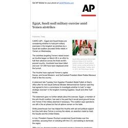 Egypt, Saudi mull military exercise amid Yemen airstrikes