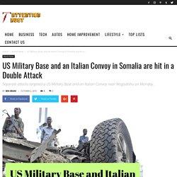 US Military Base and Italian Convoy Attacked in Somalia