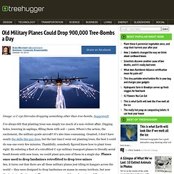 Old Military Planes to Drop 900,000 Tree-Bombs a Day