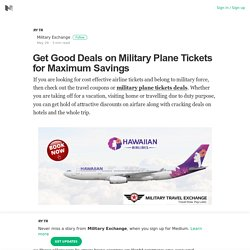 Get Good Deals on Military Plane Tickets for Maximum Savings