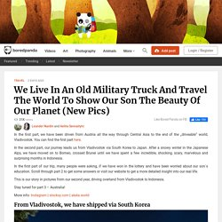 We Live In An Old Military Truck And Travel The World To Show Our Son The Beauty Of Our Planet (New Pics)