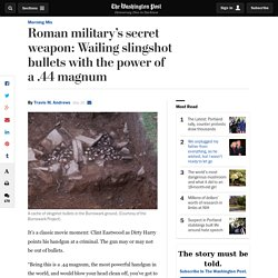 Roman military's secret weapon: Wailing slingshot bullets with the power of a .44 magnum