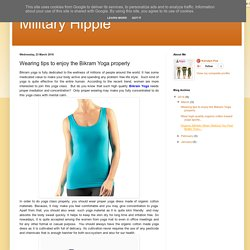 Military Hippie: Wearing tips to enjoy the Bikram Yoga properly