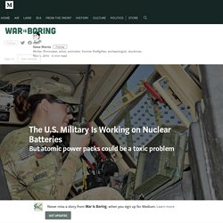 The U.S. Military Is Working on Nuclear Batteries – War Is Boring