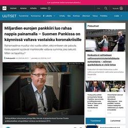 Miljardien eurojen pankkiiri luo rahaa nappia painamalla – Suomen Pankissa on käynnissä valtava vastaisku koronakriisille