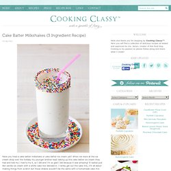 Cake Batter Milkshakes {3 Ingredient Recipe}