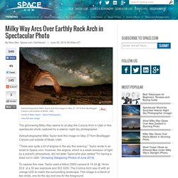 Milky Way Arcs Over Earthly Rock Arch in Spectacular Photo