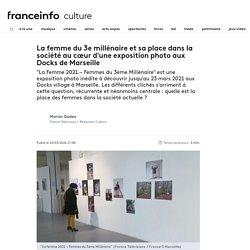La femme du 3e millénaire et sa place dans la société au cœur d'une exposition photo aux Docks de Marseille