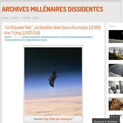 """""""Le Chevalier Noir"""", un Satellite Alien Vieux d'au moins 13 000 Ans ? (maj 12..."""