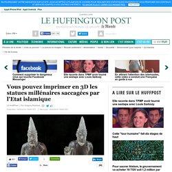 Vous pouvez imprimer en 3D les statues millénaires saccagées par l'Etat islamique