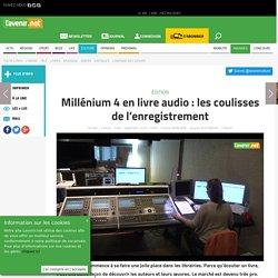 Millénium 4 en livre audio : les coulisses de l'enregistrement - Toute l'actu 24h/24 sur Lavenir.net