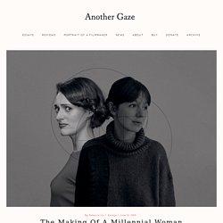 The Making of a Millennial Woman - Another Gaze: A Feminist Film Journal