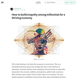 How to build empathy among millennials for a thriving economy — Changemaker Education