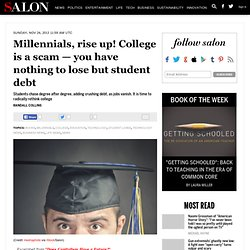 Millennials, rise up! College is a scam — you have nothing to lose but student debt