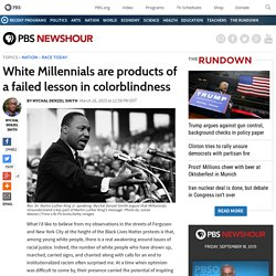 White Millennials are products of a failed lesson in colorblindness