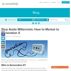 Step Aside Millennials: How to Market to Generation X - Connectivity