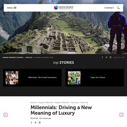 Millennials: Driving a New Meaning of Luxury - Univision