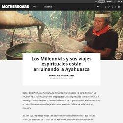 Los Millennials y sus viajes espirituales están arruinando la Ayahuasca