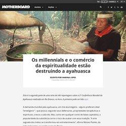 Os millennials e o comércio da espiritualidade estão destruindo a ayahuasca
