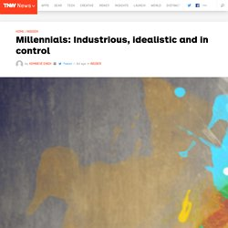 Millennials: Industrious, idealistic and in control