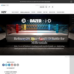 Refinery29, Dazed and i-D Battle for Millennials