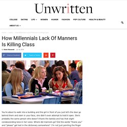 How Millennials Lack Of Manners Is Killing Class