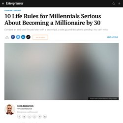 10 Life Rules for Millennials Serious About Becoming a Millionaire by 30