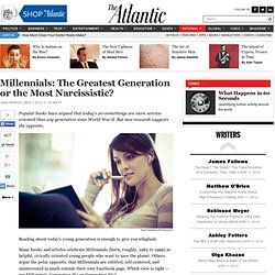 Millennials: The Greatest Generation or the Most Narcissistic? - Jean Twenge - National
