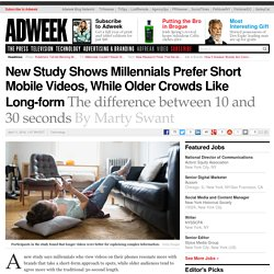 New Study Shows Millennials Prefer Short Mobile Videos, While Older Crowds Like Long-form