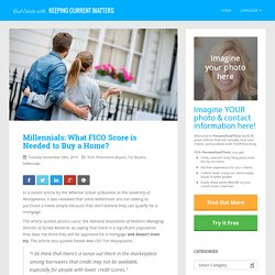 Millennials: What FICO Score is Needed to Buy a Home?: In a recent article by the Wharton School o... #realestate