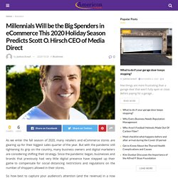 Millennials Will be the Big Spenders in eCommerce This 2020 Holiday Season Predicts Scott O. Hirsch CEO of Media Direct