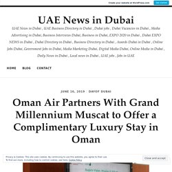 Oman Air Partners With Grand Millennium Muscat to Offer a Complimentary Luxury Stay in Oman