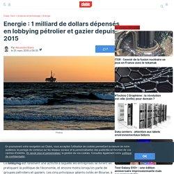 Energie : 1 milliard de dollars dépensés en lobbying pétrolier et gazier depuis 2015