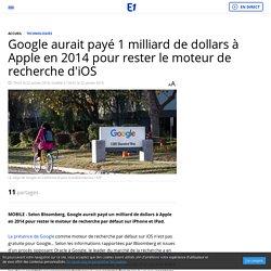 Google aurait payé 1 milliard de dollars à Apple en 2014 pour rester le moteur de recherche d'iOS