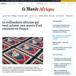 Le milliardaire africain qui veut acheter une œuvre d'art censurée en France