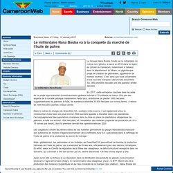 Le milliardaire Nana Bouba va à la conquête du marché de l'huile de palme